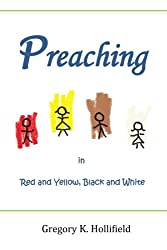 Preaching in Red and Yellow, Black and White: Culturally Sensitive Answers to the Beginning Preacher's Most Basic Questions