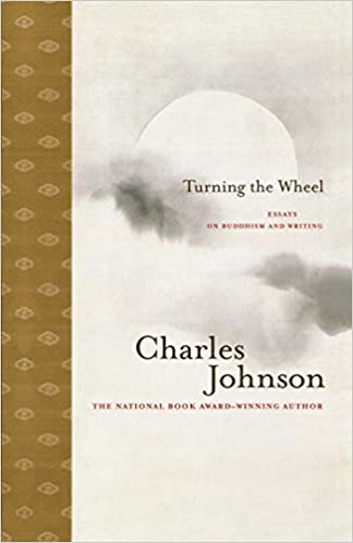 turning the wheel essays on buddhism and writing charles johnson  turning the wheel essays on buddhism and writing charles johnson 9781416572435 com books