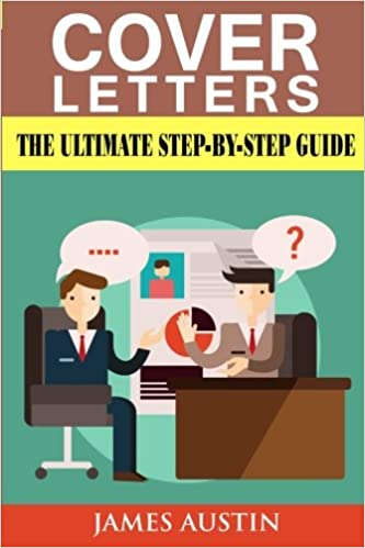 Cover Letters: The Ultimate Step-by-Step Guide to Writing a ...