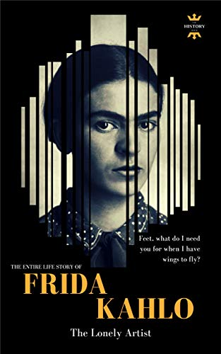 9e9dd52260b0 FRIDA KAHLO  The Lonely Artist. The Entire Life Story (Great ...