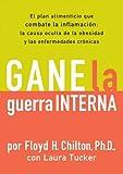 img - for Gane la Guerra Interna: El plan alimenticio que combate la imflamacion: la causa oculta de la obesidad y las enfermedades cronicas (Spanish Edition) book / textbook / text book