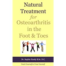 Natural Treatment for Osteoarthritis in the Foot and Toes (Teach Yourself to Treat Yourself for Foot Osteoarthritis Book 1)