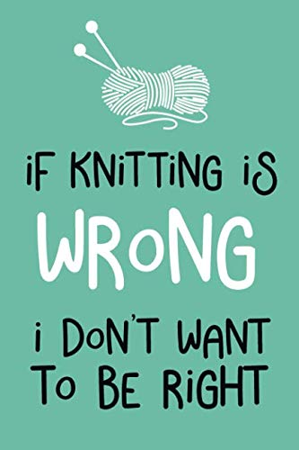 (If Knitting Is Wrong I Don't Want To Be Right: A Keepsake Memory Journal (Knitting)
