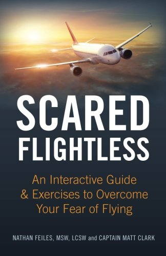 Scared Flightless: An Interactive Guide & Exercises to Overcome Your Fear of Flying