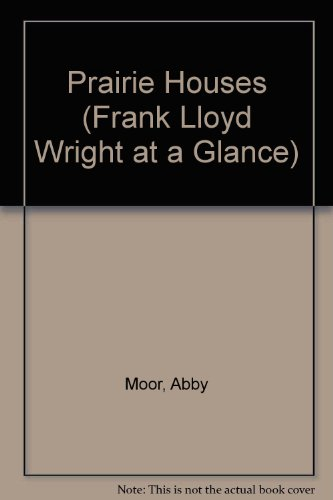 Frank Lloyd Wright at a Glance: Prairie Houses: (Frank Lloyd Wright at a Glance) (Grand Shops Prairie At)