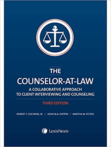 The Counselor-at-Law: A Collaborative Approach to Client Interviewing and Counseling (2014)