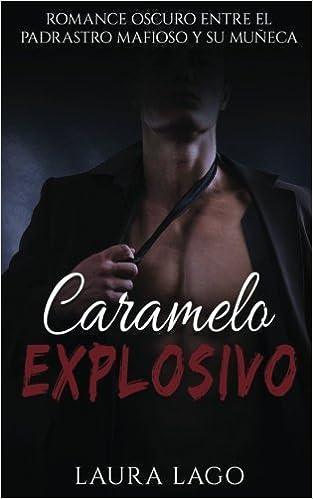 Caramelo Explosivo: Romance Oscuro entre el Padrastro Mafioso y su Muñeca: Volume 1 Erótica, Romance y Sexo Prohibido: Amazon.es: Laura Lago: Libros