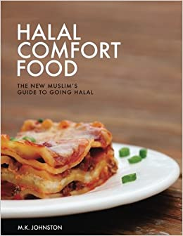 Halal comfort food the new muslims guide to going halal m k halal comfort food the new muslims guide to going halal m k johnston 9781947148017 amazon books forumfinder Images