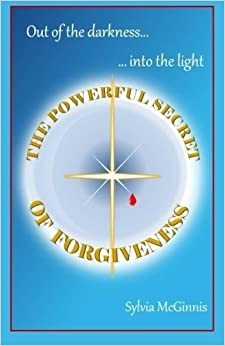 Book The Powerful Secret of Forgiveness: Out of the darkness ... into the light by Sylvia McGinnis (2015-09-14)
