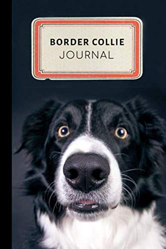 Border Collie Journal: Cute Border Collie Training Journal - A Dog Show Exhibitor's Log Book - 100 pages 6 x 9 inches (Border Collie Training  Series Volume 10)