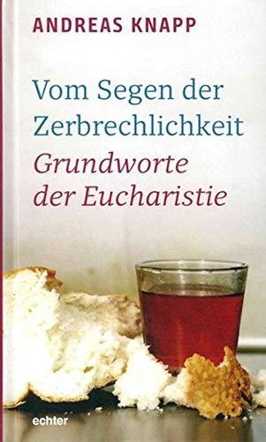 Vom Segen der Zerbrechlichkeit: Grundworte der Eucharistie