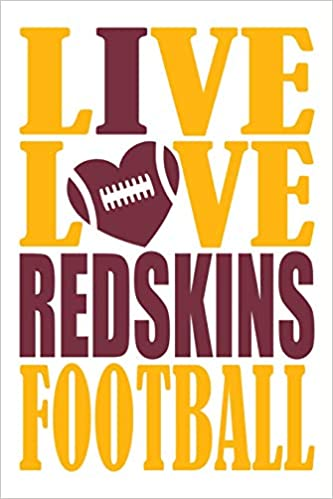 Live Love Redskins Football Journal: A Lined Notebook For The Washington Redskins Fan, 6x9 Inches, 200 Pages. Live Love Football In Gold And I Heart Redskins In Burgundy. EPUB DJVU 978-1721625796