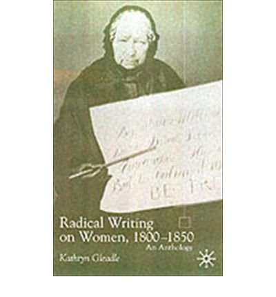 [(Radical Writing on Women, 1800-1850: An Anthology)] [Author: Kathryn Gleadle] published on (August, 2002)