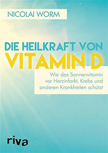 Die Heilkraft von Vitamin D: Wie das Sonnenvitamin vor Herzinfarkt, Krebs und anderen Krankheiten schützt (German Edition)