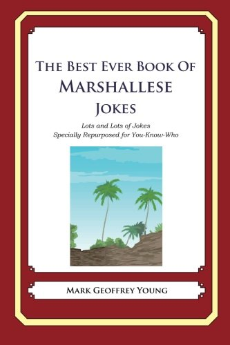Download The Best Ever Book of Marshallese Jokes: Lots and Lots of Jokes Specially Repurposed for You-Know-Who pdf epub