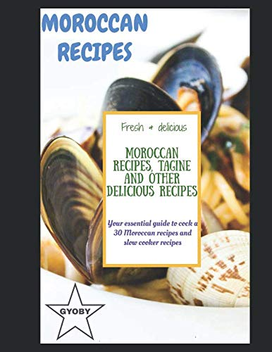 Moroccan recipes, Tagine and other delicious recipes: Your essentiel guide to cock a 30 Moroccan recipes and slow cooker recipes by Gyoby brand