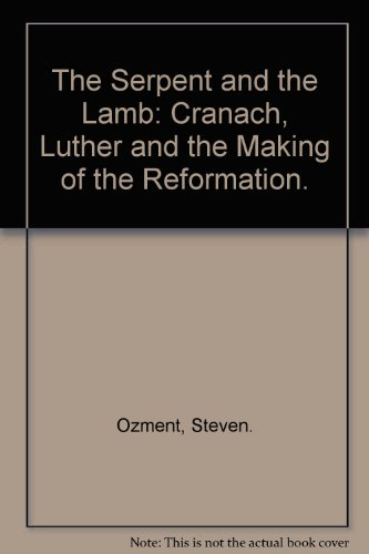 THE SERPENT AND THE LAMB: CRANACH, LUTHER, AND THE MAKING OF THE REFORMATION.