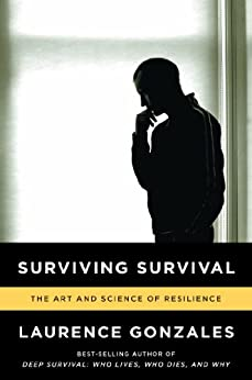 Surviving Survival: The Art and Science of Resilience by [Gonzales, Laurence]