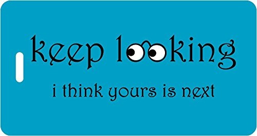 Luggage Tag - keep looking i think yours is next (Aqua/Black) - Humorous Luggage Tags