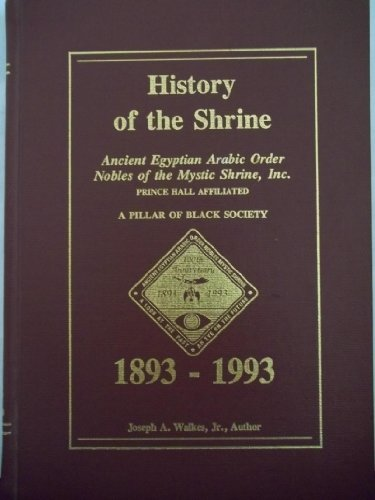 History of the shrine: Ancient Egyptian Arabic Order Nobles of the Mystic Shrine, Inc. (Prince Hall Affiliated) : a pillar of Black society, 1893-1993 - Egyptian Shrine