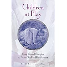 Children at Play: Using Waldorf Principles to Foster Childhood Development