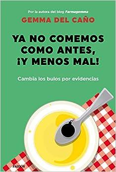 Book's Cover of Ya no comemos como antes, ¡y menos mal!: Cambia los bulos por evidencias (Divulgación) (Español) Tapa blanda – 6 octubre 2020