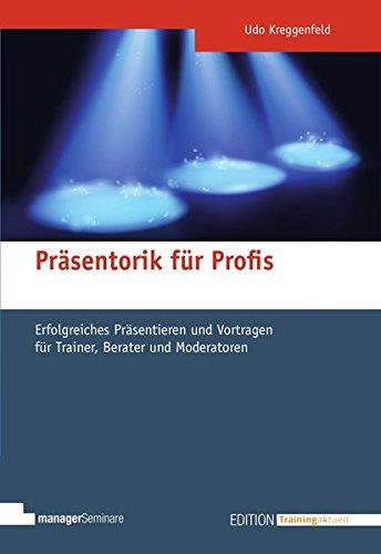 Präsentorik für Profis. Erfolgreiches Präsentieren und Vortragen für Trainer, Berater und Moderatoren (Edition Training aktuell)