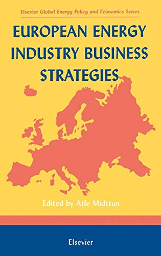 European Energy Industry Business Strategies (Elsevier Global Energy Policy and Economics Series)