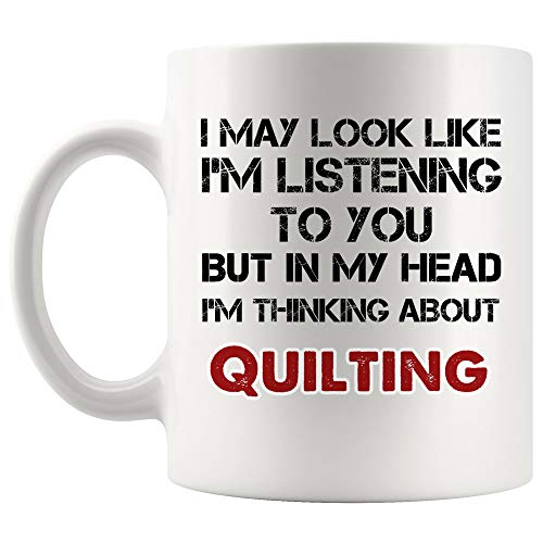 Look Like I'm Listening But In Head Thinking About Quilting Mug Coffee Cup Tea Mugs Gift   quilter Quilt Quilted Garment Hobbycraft Sewing knitting Funny Lover Men Women Kids Sayings Travel