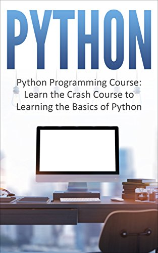 Python:  Python Programming Course: Learn the Crash Course to Learning the Basics of Python (Python Programming, Python Programming Course, Python Programming for Beginners Book 1)