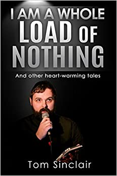 I am a whole load of nothing..and other heart-warming tales