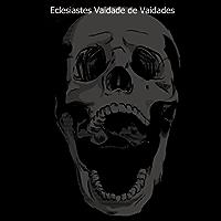 Eclesiastes Vaidade de Vaidades (tradução adaptada)