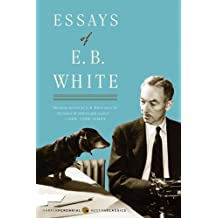 Essays of E. B. White (Perennial Classics)