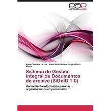 Sistema de Gestión Integral de Documentos de archivo (SiGeID 1.0): Herramienta informática para las organizaciones empresariales (Spanish Edition)