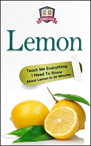 Lemon: Teach Me Everything I Need To Know About Lemon In 30 Minutes (Herbal Remedies - Superfoods - Natural Healing - Lemons - Fruit) by [30 Minute Reads]
