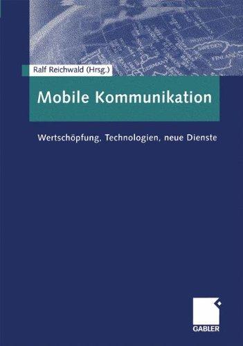 Mobile Kommunikation. Wertschöpfung, Technologien, neue Dienste.