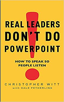 Descargar Real Leaders Don't Do Powerpoint: How To Speak So People Listen: How To Sell Yourself And Your Ideas PDF