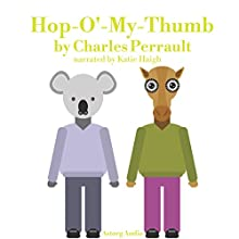 Hop-O'-My-Thumb: Best tales and stories for kids Audiobook by Charles Perrault Narrated by Katie Haigh