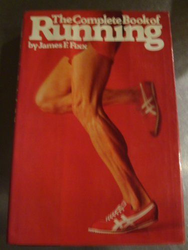 The Complete Book Of Running by James F. Fixx