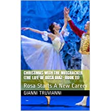 Christmas With The Nutcracker (The Life Of Rosa Diaz- Book 11): Rosa Starts A New Career
