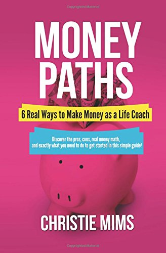Money Paths - 6 Real Ways to Make Money as a Life Coach PDF