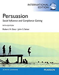 Persuasion: Social Influence and Compliance Gaining
