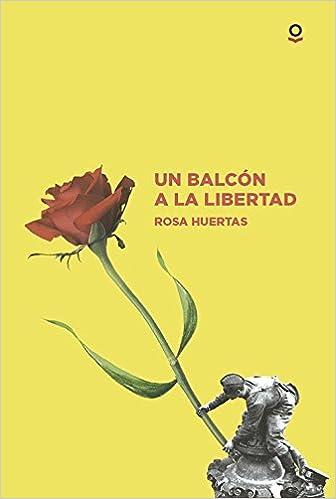 Un balcón a la libertad (Juvenil): Amazon.es: Rosa Huertas: Libros