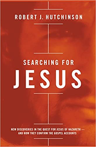 Searching for Jesus: New Discoveries in the Quest for Jesus of Nazareth---and How They Confirm the Gospel Accounts
