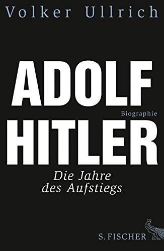 Adolf Hitler. Biographie, Bd. 1: Die Jahre des Aufstiegs 1889 - 1939 Gebundenes Buch – 8. Oktober 2013 Volker Ullrich S. FISCHER 3100860055 1880 bis 1889 n. Chr.