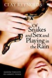 Of Snakes and Sex and Playing in the Rain : Random Thoughts on Harmful Things, Reynolds, Clay, 097287755X