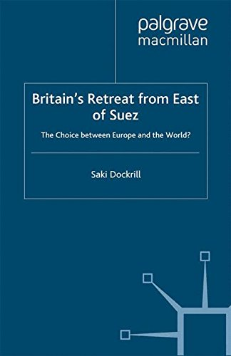 Britain's Retreat from East of Suez: The Choice between Europe and the World? (Cold War History) by Palgrave Macmillan