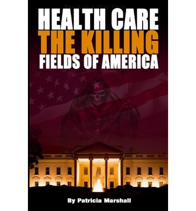 -health-care-the-killing-fields-of-america-by-marshall-patricia-author-aug-2013-paperback-