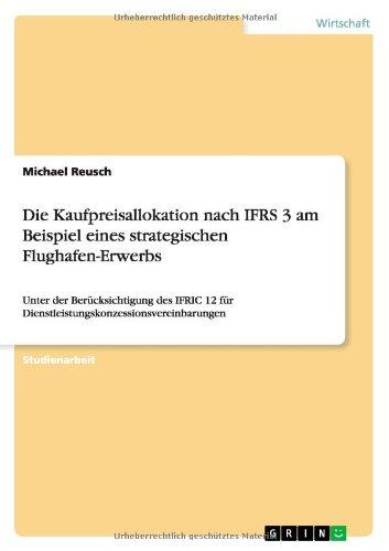 Read Online Die Kaufpreisallokation nach IFRS 3 am Beispiel eines strategischen Flughafen-Erwerbs (German Edition) PDF