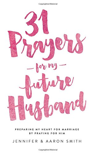 31 Prayers For My Future Husband: Preparing My Heart for Marriage